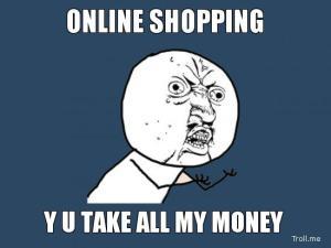 online-shopping-y-u-take-all-my-money
