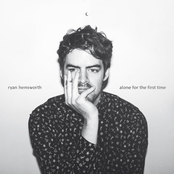 Ryan Hemsworth_Alone for the first time